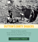 Dutton's Dirty Diggers: Bertha P. Dutton and the Senior Girl Scout Archaeological Camps in the American Southwest, 1947–1957 Cover Image
