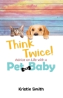 Think Twice! Advice on Life with a Pet and a Baby Cover Image