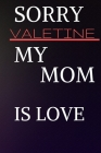 sorry Valetine my mom is love Cover Image