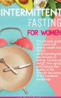 Intermittent Fasting for Women: : The ultimate guide for a quick and simple weight loss. Simply understanding the mechanism of fasting.Control your we Cover Image