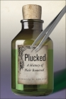 Plucked: A History of Hair Removal (Biopolitics #8) Cover Image