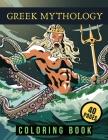 Greek Mythology Coloring Book: For Kids Teens Adults Powerful Gods Mythological Creatures Cover Image