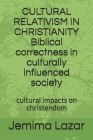 CULTURAL RELATIVISM IN CHRISTIANITY Biblical correctness in culturally influenced society: cultural impacts on chrsitendom Cover Image