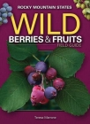 Wild Berries & Fruits Field Guide of the Rocky Mountain States (Wild Berries & Fruits Identification Guides) Cover Image