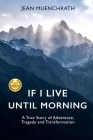 If I Live Until Morning: A True Story of Adventure, Tragedy and Transformation Cover Image