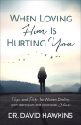 When Loving Him Is Hurting You: Hope and Help for Women Dealing with Narcissism and Emotional Abuse Cover Image