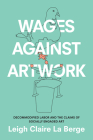 Wages Against Artwork: Decommodified Labor and the Claims of Socially Engaged Art Cover Image