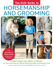 The Kids' Guide to Horsemanship and Grooming: Everything You Need to Know to Care for Horses While Staying Safe and Having Fun Cover Image