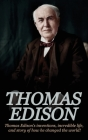 Thomas Edison: Thomas Edison's Inventions, Incredible Life, and Story of How He Changed the World Cover Image