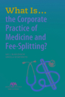 What Is...the Corporate Practice of Medicine and Fee-Splitting? Cover Image