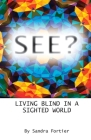 See?: Living Blind in a Sighted World Cover Image
