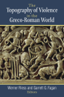 The Topography of Violence in the Greco-Roman World Cover Image