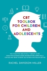 CBT Toolbox For Children and Adolescents: The Cognitive Behavioral Therapy Made Simple For Managing Moods and Behaviours. Coping Skills For Kids and T Cover Image