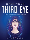 Open Your Third Eye: A Real Guide to Open Your Third Eye Cover Image