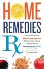 Home Remedies RX: DIY Prescriptions When You Need Them Most Cover Image