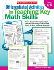 Differentiated Activities for Teaching Key Math Skills: Grades 4–6: 40+ Ready-to-Go Reproducibles That Help Students at Different Skill Levels All Meet the Same Standards Cover Image