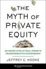 The Myth of Private Equity: An Inside Look at Wall Street's Transformative Investments Cover Image