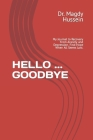 Hello ... Goodbye: My Journal to Recovery From Anxiety and Depression. Find Hope When All Seems Lost. Cover Image
