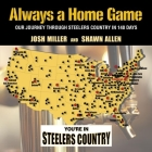 Always a Home Game: Our Journey Through Steelers Country in 140 Days Cover Image