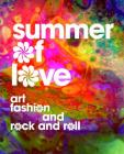 Summer of Love: Art, Fashion, and Rock and Roll Cover Image