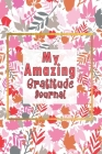 My Amazing Gratitude Journal: Gratitude Journal For Kids, Practice Gratitude And Mindfulness To Increase Children Happiness Cover Image