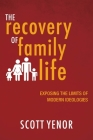 The Recovery of Family Life: Exposing the Limits of Modern Ideologies Cover Image