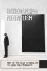 Introducing Minimalism: How To Maximize Minimalism In Your Relationships: The Simple Living Guide Cover Image
