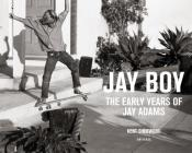 Jay Boy: The Early Years of Jay Adams Cover Image