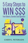 5 Easy Steps to WIN $$$ from Donors, Grantors and Sponsors Cover Image