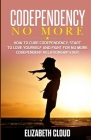 Codependency No More: How to Cure Codependency, Start to Love Yourself and Fight for No More Codependent Relationship Ever Cover Image
