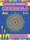 Mandala Color By Number Coloring Book For Kids Age 8-10: Mandalas-Coloring Book For kids Coloring Book with Fun, Easy, and Relaxing color by number bo Cover Image
