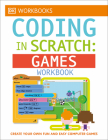 DK Workbooks: Coding in Scratch: Games Workbook: Create Your Own Fun and Easy Computer Games Cover Image