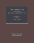 Pennsylvania Consolidated Statutes Title 75 Vehicles 2020 Edition Cover Image