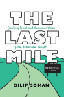The Last Mile: Creating Social and Economic Value from Behavioral Insights (Rotman-Utp Publishing) Cover Image