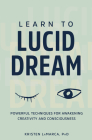 Learn to Lucid Dream: Powerful Techniques for Awakening Creativity and Consciousness Cover Image