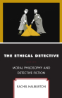 The Ethical Detective: Moral Philosophy and Detective Fiction Cover Image