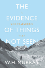 The Evidence of Things Not Seen: A Mountaineer's Tale Cover Image