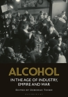 Alcohol in the Age of Industry, Empire, and War Cover Image