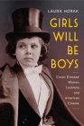 Girls Will Be Boys: Cross-Dressed Women, Lesbians, and American Cinema, 1908-1934 Cover Image