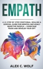 Empath: A 21 Step by Step Emotional Healing & Survival Guide for Empaths and Highly Sensitive People - Overcome Fears and Deve Cover Image