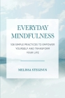 Everyday Mindfulness: 108 Simple Practices to Empower Yourself and Transform Your Life Cover Image