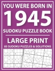Large Print Sudoku Puzzle Book: You Were Born In 1945: A Special Easy To Read Sudoku Puzzles For Adults Large Print (Easy to Read Sudoku Puzzles for S Cover Image
