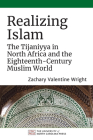 Realizing Islam: The Tijaniyya in North Africa and the Eighteenth-Century Muslim World (Islamic Civilization and Muslim Networks) Cover Image
