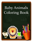 Baby Animals Coloring Book: Funny Coloring Animals Pages for Ages Baby-2 Cover Image