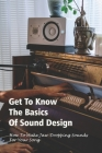 Get To Know The Basics Of Sound Design: How To Make Jaw-Dropping Sounds For Your Song: Sound Design Techniques For Beginners Cover Image