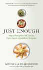 Just Enough: Vegan Recipes and Stories from Japanas Buddhist Temples Cover Image