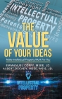 The Value of Your Idea$: Make Intellectual Property Work for You Cover Image