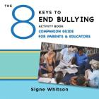 The 8 Keys to End Bullying Activity Book Companion Guide for Parents & Educators Cover Image