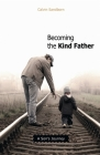 Becoming the Kind Father: A Son's Journey Cover Image