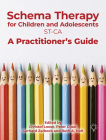 Schema Therapy with Children and Adolescents: A Practitioner's Guide Cover Image